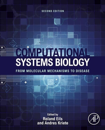 Computational Systems Biology - From Molecular Mechanisms to Disease ebook by