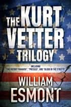 The Kurt Vetter Trilogy (Box Set, Books 1-3) ebook by William Esmont