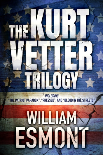 The Kurt Vetter Trilogy (Box Set, Books 1-3) - An International Espionage and Political Conspiracy Thriller Series ebook by William Esmont