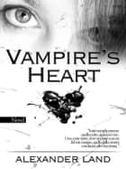 Vampire's Heart ebook by Alexander Land
