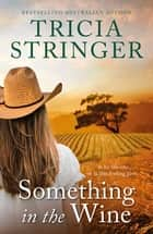 Something in the Wine ebook by Tricia Stringer
