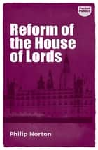 Reform of the House of Lords ebook by Philip Norton, Bill Jones