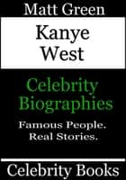 Kanye West: Celebrity Biographies ebook by Matt Green