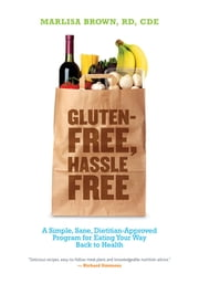 Gluten-Free, Hassle Free - A Simple, Sane, Dietician-Approved Program In Eating Your Way Back to Health ebook by Marlisa Brown, MS, RD, CDE