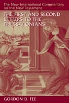 The First and Second Letters to the Thessalonians ebook by Gordon D. Fee