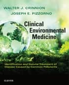 Clinical Environmental Medicine - E-BOOK - Identification and Natural Treatment of Diseases Caused by Common Pollutants ebook by Walter J. Crinnion, Joseph E. Pizzorno Jr., ND