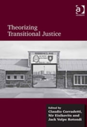 Theorizing Transitional Justice ebook by Claudio Corradetti,Nir Eisikovits,Jack Volpe Rotondi