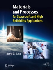 Materials and Processes - for Spacecraft and High Reliability Applications ebook by Barrie D. Dunn