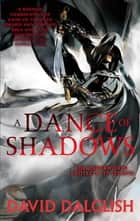 A Dance of Shadows - Book 4 of Shadowdance ebook by David Dalglish