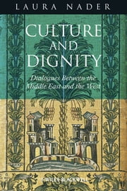 Culture and Dignity - Dialogues Between the Middle East and the West ebook by Laura Nader