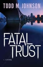 Fatal Trust ebook by Todd M. Johnson