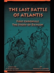 The Last Battle of Atlantis - First Chronicle The Story of Daygun ebook by Thomas D Turner