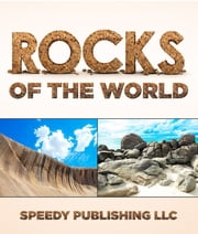 Rocks Of The World - Rocks and Minerals Book For Kids ebook by Speedy Publishing
