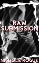 Raw Submission ebook by Nichole Rogue