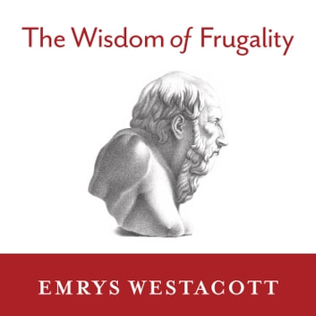 The Wisdom of Frugality - Why Less Is More - More or Less audiobook by Emrys Westacott