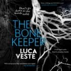 The Bone Keeper - An unputdownable thriller; you'll need to sleep with the lights on audiobook by Luca Veste