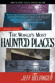 The World's Most Haunted Places, Revised Edition - From the Secret Files of Ghostvillage.com ebook by Jeff Belanger