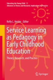 Service Learning as Pedagogy in Early Childhood Education - Theory, Research, and Practice ebook by Kelly L. Heider