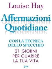 Affermazioni Quotidiane - 21 giorni per guarire la tua vita ebook by Louise L. Hay