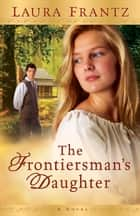 Frontiersman's Daughter, The ebook by Laura Frantz