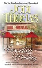 Rewriting Monday ebook by Jodi Thomas