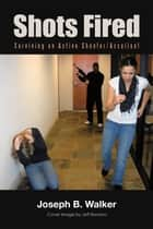 Shots Fired - Surviving an Active Shooter/Assailant ebook by Joseph B. Walker, Jeff Bonano