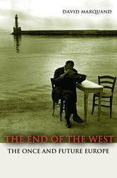 The End of the West - The Once and Future Europe ebook by David Marquand