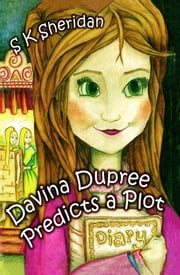 Davina Dupree Predicts a Plot: Second in the Egmont School Series ebook by S.K. Sheridan