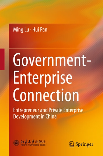 Government-Enterprise Connection - Entrepreneur and Private Enterprise Development in China ebook by Hui Pan,Ming Lu