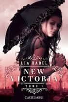 New Victoria - New Victoria, T1 ebook by Lia Habel