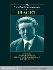 The Cambridge Companion to Piaget ebook by Ulrich Müller, PhD,Jeremy I. M. Carpendale, PhD,Leslie Smith, PhD