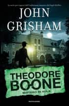 Theodore Boone - 6. Mistero in aula ebook by John Grisham