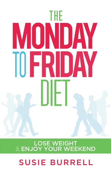 The Monday to Friday Diet ebook by Susie Burrell