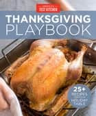 America's Test Kitchen Thanksgiving Playbook - 25+ Recipes for Your Holiday Table ebook by