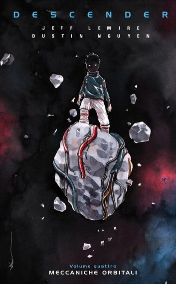 Descender 4 - Meccaniche Orbitali ebook by Jeff Lemire,Dustin Nguyen