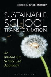Sustainable School Transformation - An Inside-Out School Led Approach ebook by David Crossley