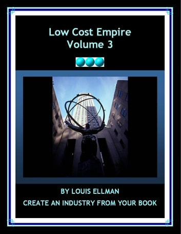 Low Cost Empire: Creating an Industry From Your Book ebook by Louis Ellman