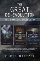 The Great De-evolution: The Complete Collection ebook by Chris Dietzel