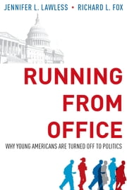 Running from Office - Why Young Americans are Turned Off to Politics ebook by Jennifer L. Lawless,Richard L. Fox