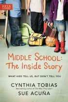 Middle School: The Inside Story - What Kids Tell Us, But Don't Tell You eBook by Cynthia Ulrich Tobias, Sue Acuña