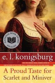 A Proud Taste for Scarlet and Miniver ebook by E.L. Konigsburg