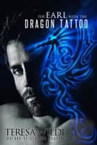 The Earl With The Dragon Tattoo: A Regency Paranormal Romance ebook by Teresa Wilde