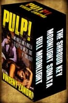 PULP! - Two Novels and a Novella to Keep You on the Edge of Your Seat! ebook door Vincent Zandri