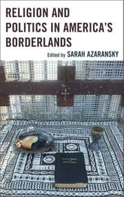 Religion and Politics in America's Borderlands ebook by Sarah Azaransky,Orlando Espín,Carmen M. Nanko-Fernández,M. Daniel Carroll R.,Daisy L. Machado,Pedro Rios,Monica A. Maher,Craig Wong,John Fanestil,Ángel F. Méndez Montoya