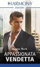 Appassionata vendetta - Harmony Destiny ebook by Joanne Rock