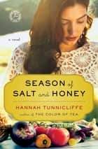 Season of Salt and Honey - A Novel ebook by Hannah Tunnicliffe