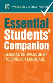 Webster's Word Power Essential Students' Companion - General Knowledge of the English Language ebook by Betty Kirkpatrick