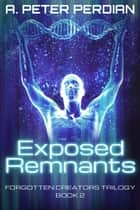 Exposed Remnants ebook by A. Peter Perdian