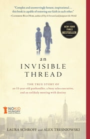 An Invisible Thread - The True Story of an 11-Year-Old Panhandler, a Busy Sales Executive, and an Unlikely Meeting with Destiny ebook by Laura Schroff, Alex Tresniowski, Valerie Salembier