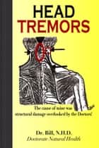 HEAD TREMORS, the cause of mine overlooked by Doctors ebook by Dr.Bill, N.H.D.